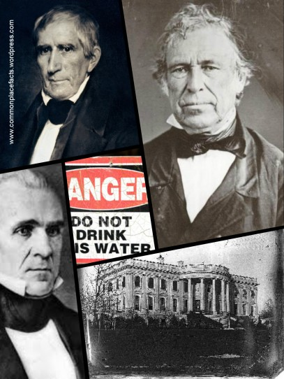 White House contaminated water poisoned Harrison Polk Taylor