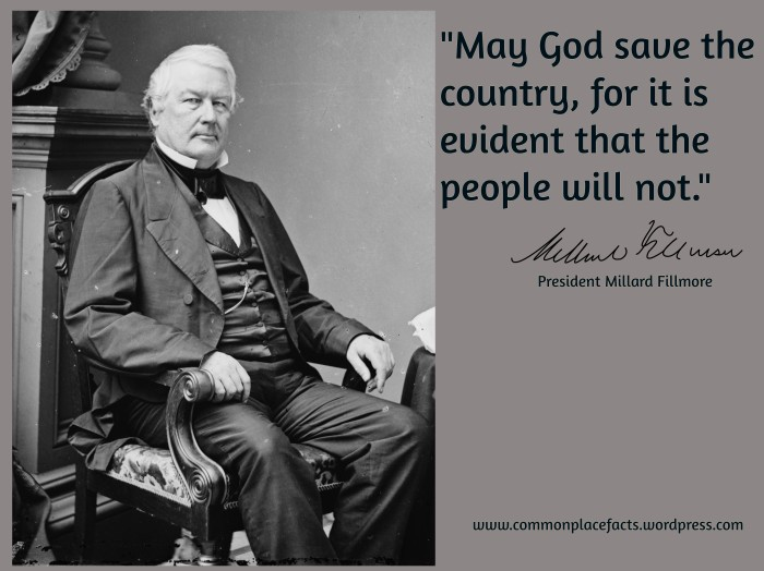 Millard Fillmore May God Save the Country, for it is evident the people will not