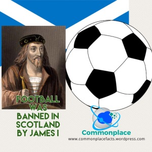 King James I Banned football soccer in Scotland