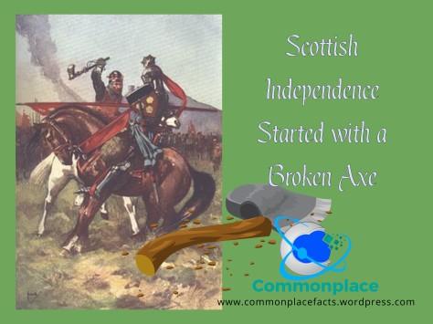 Scottish Independence Robert the Bruce Broken Axe Bannockburn
