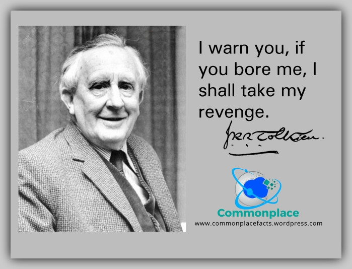 "J.R.R. Tolkien quote ""I warn you, if you bore me, I shall take my revenge."""