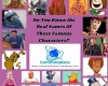 Captain Crunch, Barbie, Macgyver, Casper, Shaggy, Scoobie, Skipper, Pillsbury Doughboy, Peppermint Patty, Rich Uncle Pennybag, Alf, Wizard of Oz, Cookie Monster, Operation, Winnie the Pooh