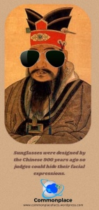 Sunglasses were designed by the Chinese 900 years ago so judges could hide their facial expressions