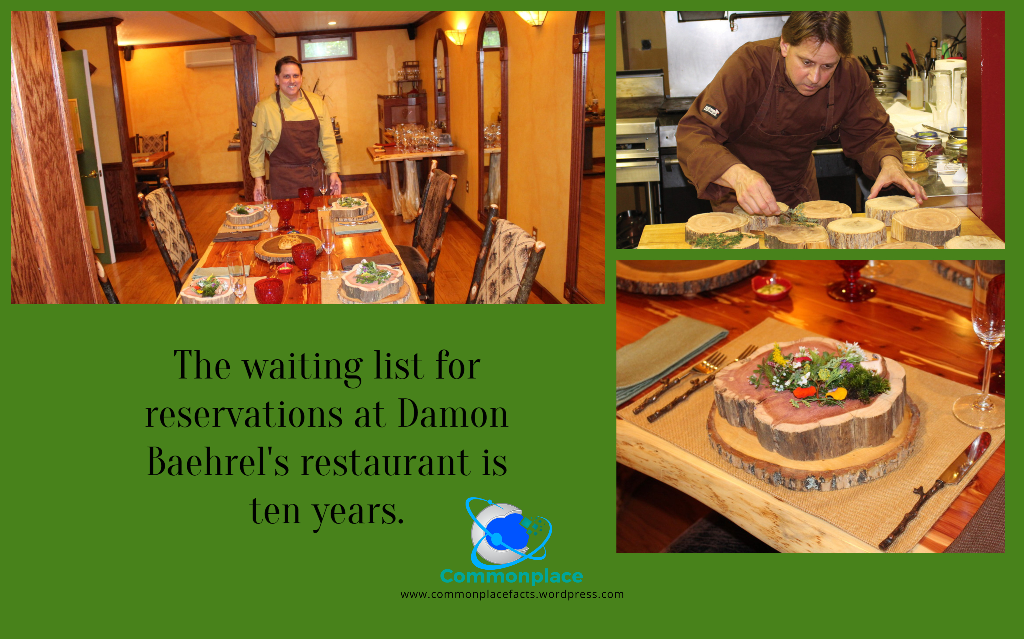 The waiting list for reservations at Damon Baehrel's restaurant is ten years.