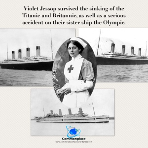 Violet Jessop survived the sinking of the Titanic and Britannic, as well as a serious accident on their sister ship the Olympic.