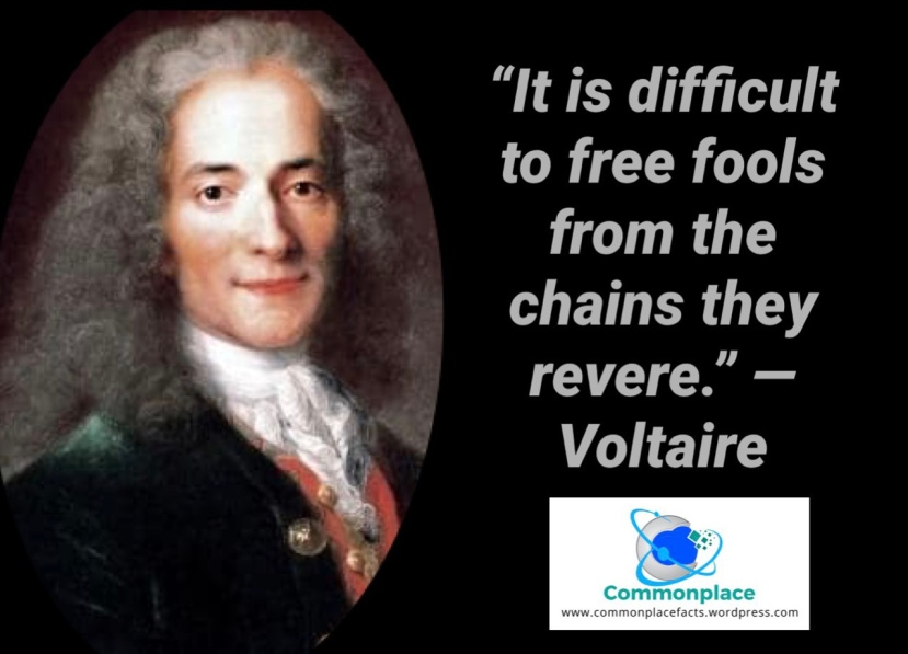 """Voltaire: """"It is difficult to free fools from the chains they revere."""""""