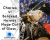 #royalty #CharlesVI #France #GlassDelusion #BonesOfGlass #delusions #psychology
