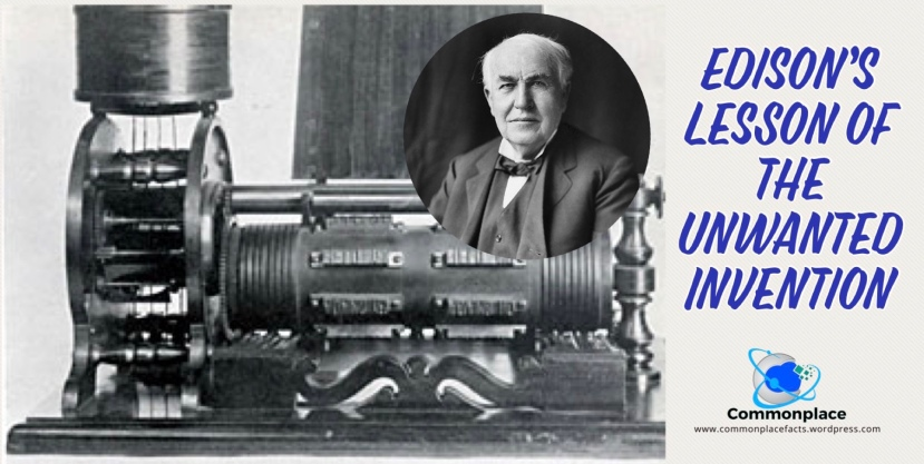 Thomas Edison's lesson of the unwanted invention.