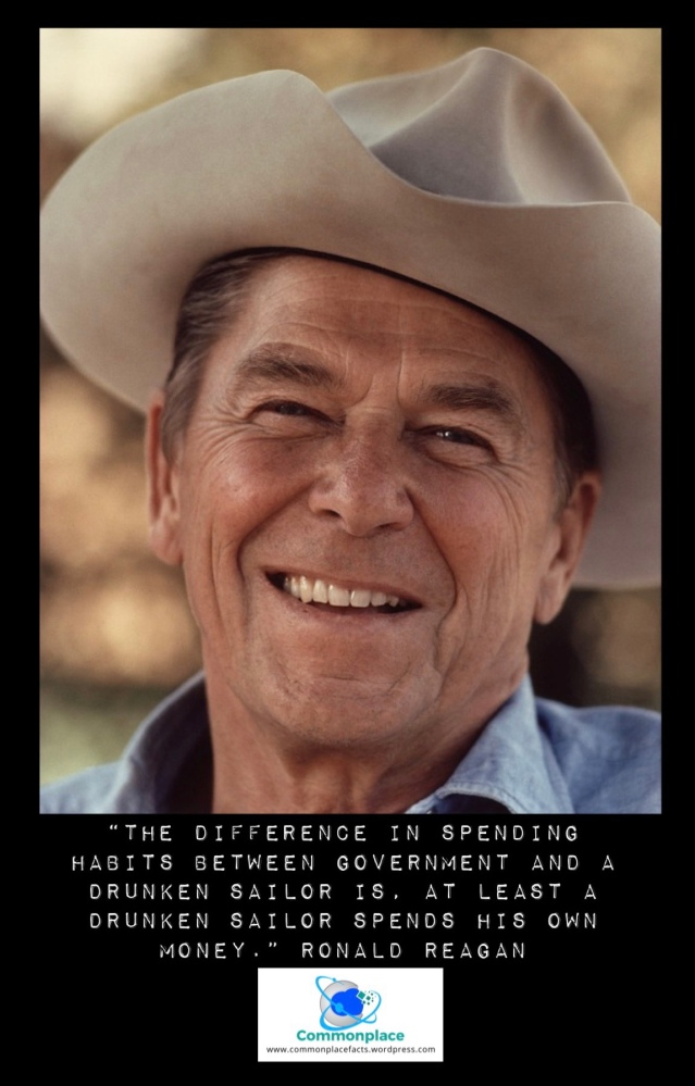 """""""The difference in spending habits between government and a drunken sailor is, at least a drunken sailor spends his own money."""" Ronald Reagan"""