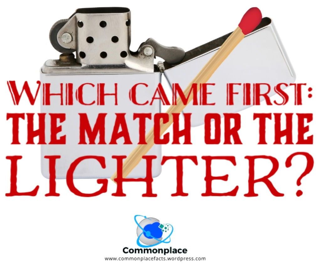 Which came first, the match or the lighter?