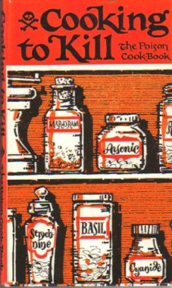 Cooking to Kill: the Poison Cook-Book