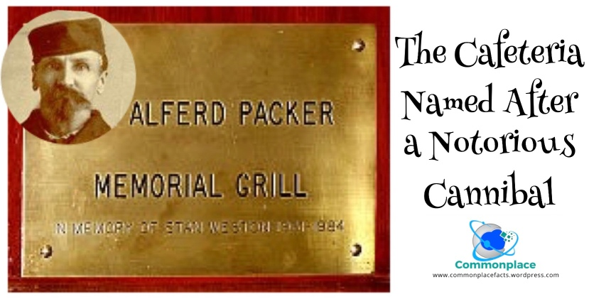 The cafeteria named after Alferd Packer a notorious cannibal