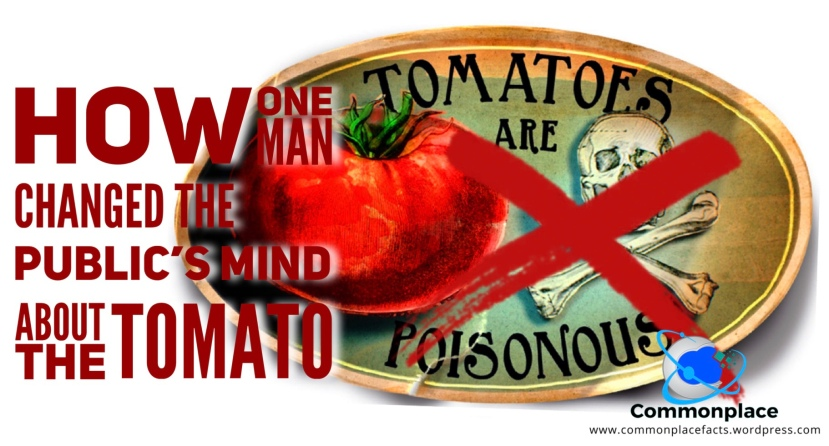Robert Gibbon Johnson proved tomato was not poisonous