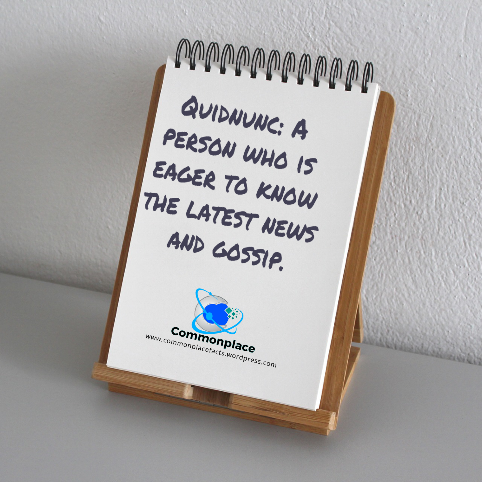 quidnunc: a person who delights in gossip — a busybody.
