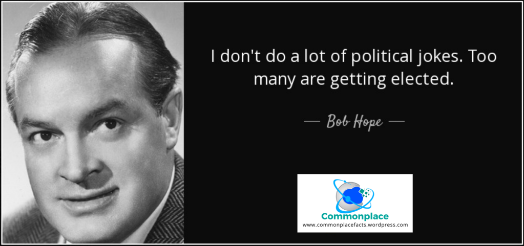 """Bob Hope political humor """"I don't do a lot of political jokes. Too many are getting elected."""""""