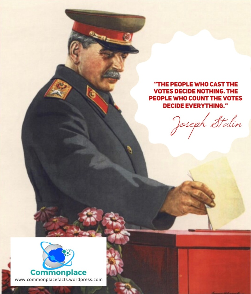 """""""The people who cast the votes decide nothing. The people who count the votes decide everything."""" Joseph Stalin"""