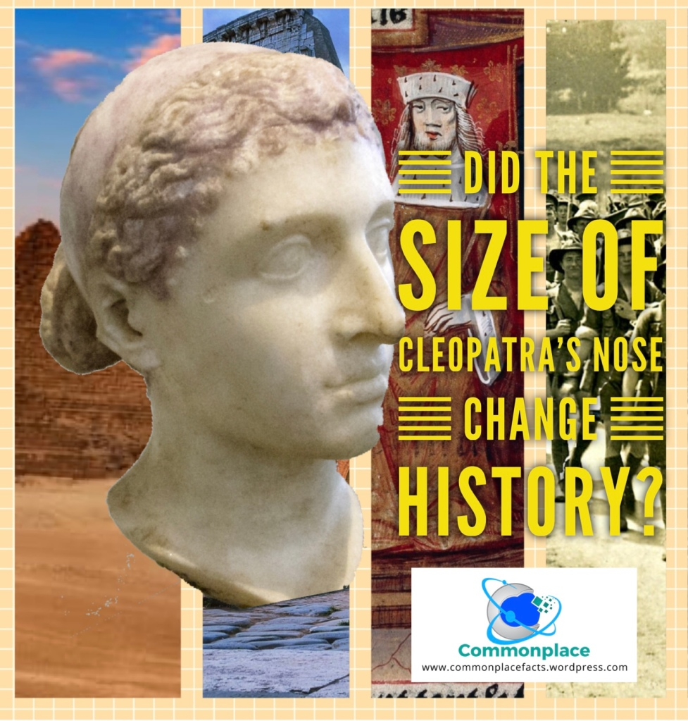 Did the size of Cleopatra's nose change history?