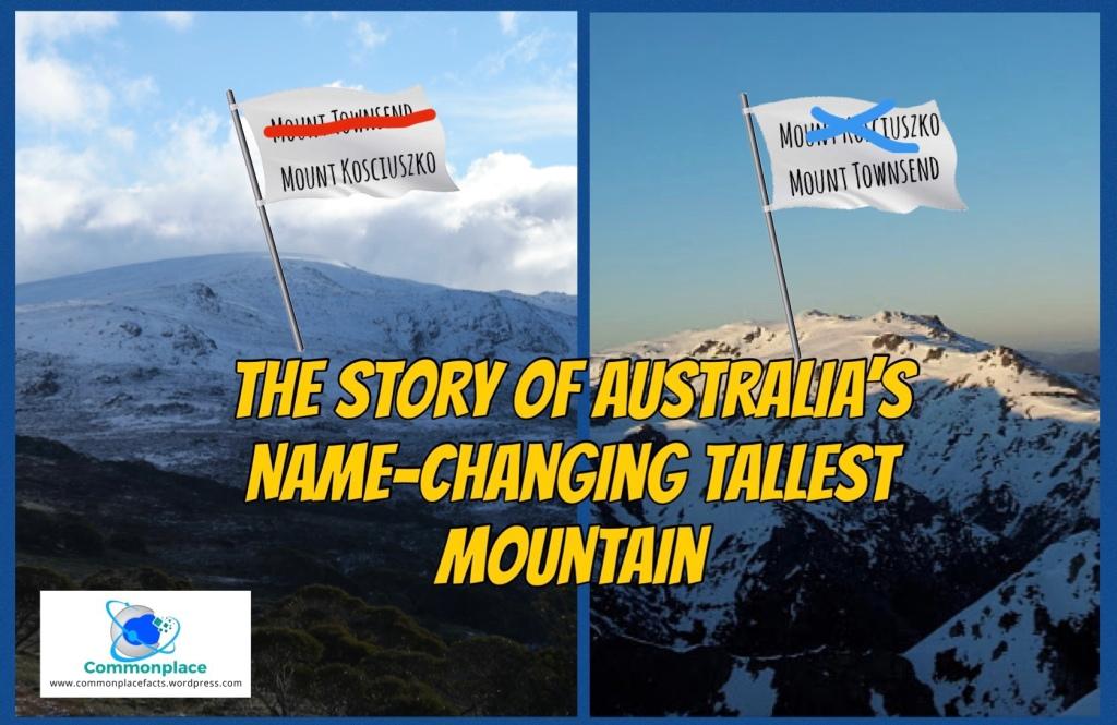 Australia mountains Mount Kosciusko  Mount Townsend name change swap