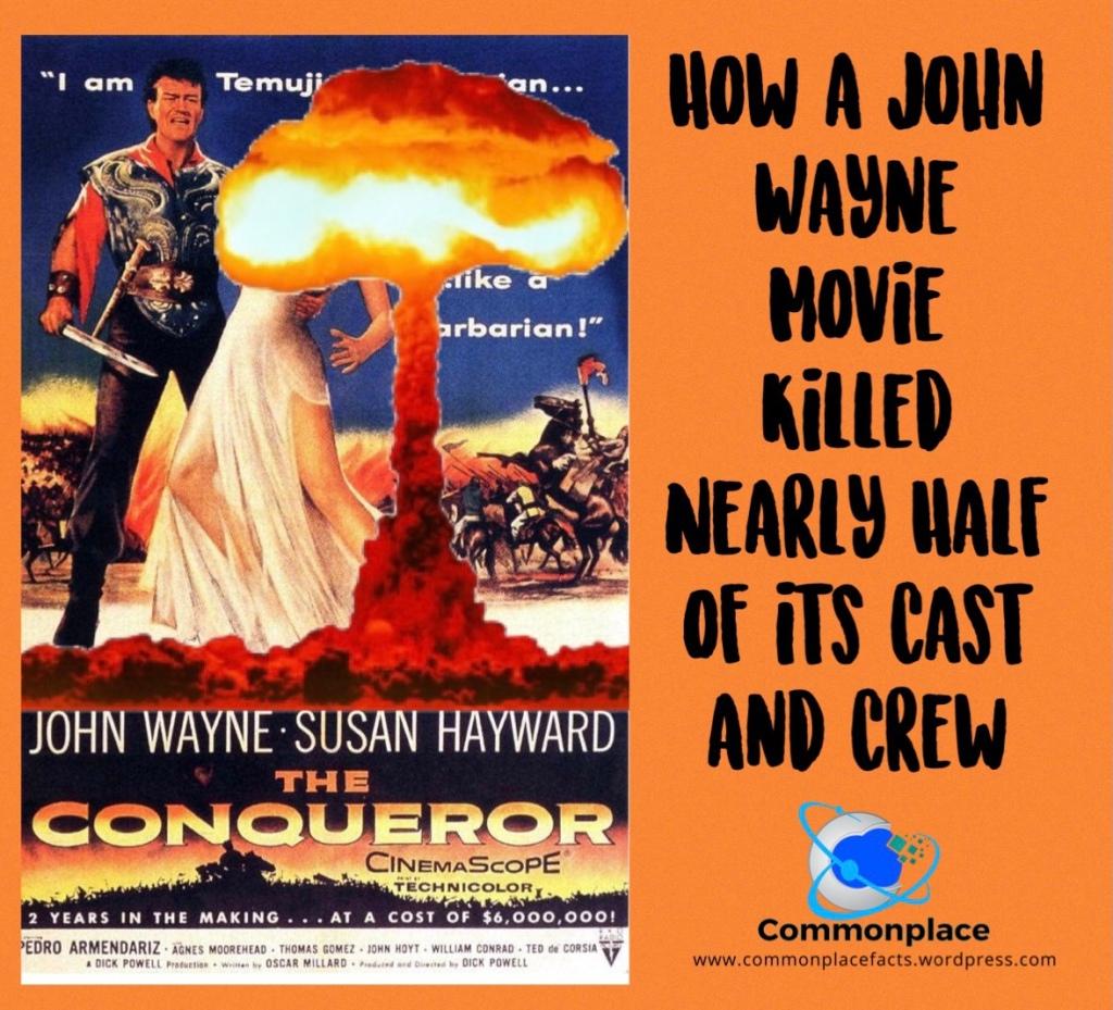 John Wayne The Conqueror Howard Hughes Nuclear Testing