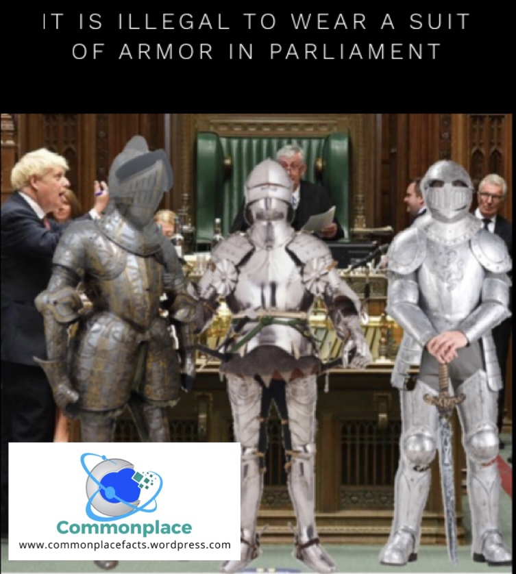 It is illegal to wear a suit of armor in Parliament